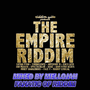 The Empire Riddim ( riddim wize 2014 ) Mixed By MELLOJAH FANATIC OF RIDDIM