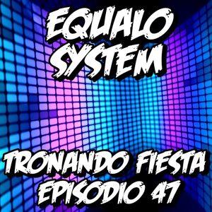 Equalo System - Tronando Fiesta Episodio 47