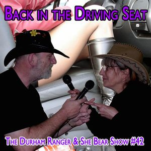 The Durham Ranger and She Bear Show #42 - Back in the Driving Seat