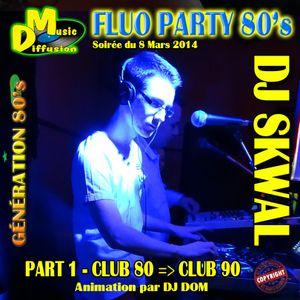 DJ SKWAL & DJ DOM - FLUO PARTY 80's PART 1 CLUB 80 => CLUB 90