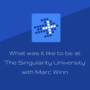What was it like to be at 'The Singularity University', with Marc Winn
