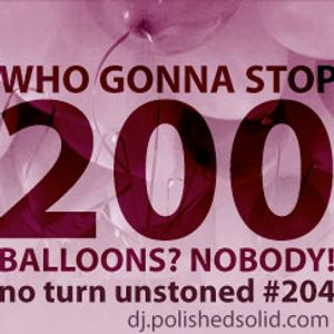 Who Gonna Stop 200 Balloons? Nobody! (No Turn Unstoned #204)
