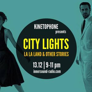 CITY LIGHTS 8_LA LA LAND & Other Stories_13 December_InnersoundRadio