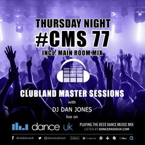 CMS77t - Clubland Master Sessions (Thur) - DJ Dan Jones - Dance Radio UK (18 MAY 2017)