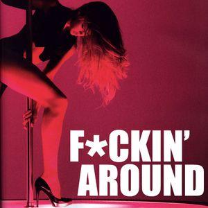 F*ckin' Around