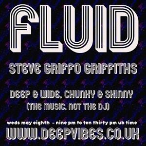 FLUiD with STEVE GRIFFO GRIFFITHS - MAY 2019 - DEEP VIBES RADIO