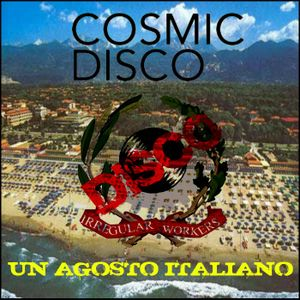 Irregular Disco Workers -Un Agosto Italiano- Cosmicdisco.co.uk