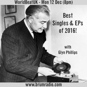 WorldBeatUK with Glyn Phillips - Best Singles & EPs of 2016 (12/12/2016)