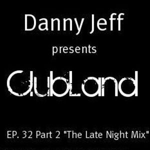 "Danny Jeff presents 'ClubLand' EP. 32 Part 2 ""The Late Night Mix"""