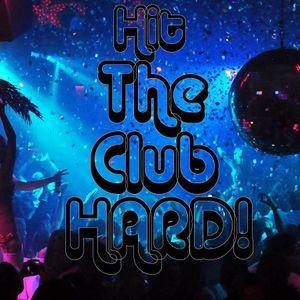 Hit The Club HARD!