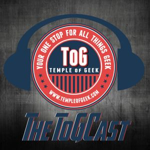 """Temple of Geek """"ToGCast"""" Episode 86: Toys, All I Really Want Is Toys"""