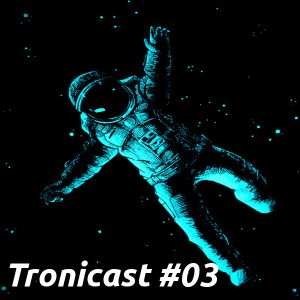 Tronicast #03