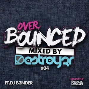 Destroy3r - Over Bounced #04 [Feat. Dj B3nder] [PODCAST]