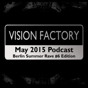 Vision Factory - May 2015 Podcast Berlin Summer Rave #6 Edition