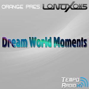Orange pres. LoNOXon5 - Dream World Moments 194 @ Tempo-Radio - 09-05-2017