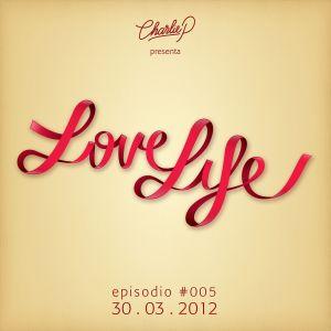 Charlie P presenta: LoveLife episodio #005 30-03-2012 Radio Zammù