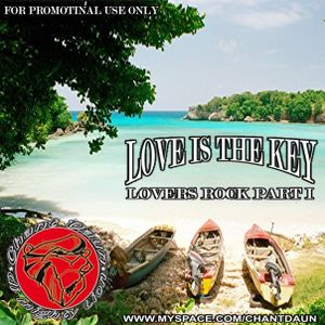 """Chant Daun di mighty Lion presents """"Love is the Key"""" Lovers Rock Mix 2K9 by Smokie"""
