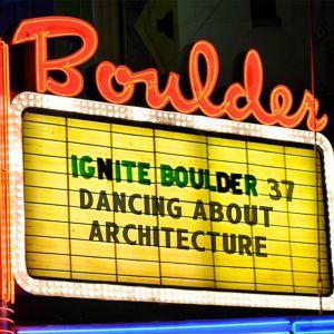 Dancing About Architecture: Ignite Boulder 37 Mixtape