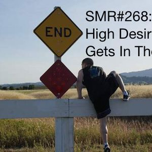 SMR#268: How the High Desire Gets In Their Own Way