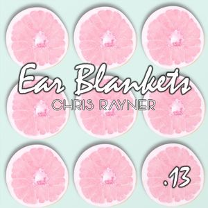 Ear Blankets Vol13 - Mixed by Chris Rayner