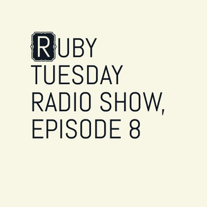 Ruby Tuesday Radio Show, Episode 08