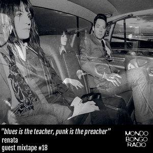 "152. Guest Mixtape #18 Renata ""Blues is the teacher, Punk is the preacher"""