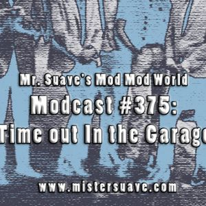 Modcast #375: Time Out In The Garage