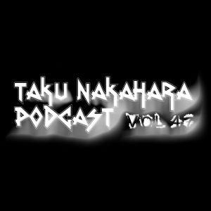 TAKU NAKAHARA PODCAST Vol.47
