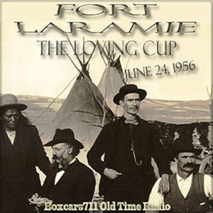 """Boxcars711 Overnight Western """"Fort Laramie"""" - The Loving Cup (06-24-56)"""