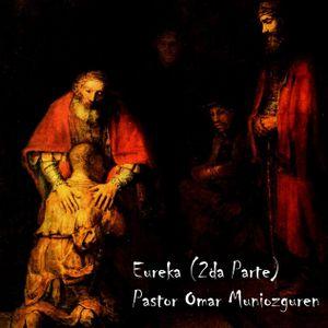 EUREKA (2da Parte) - Pastor Omar Muniozguren