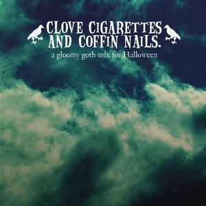 Clove Cigarettes & Coffin Nails - A Gloomy Goth Mixtape For Halloween