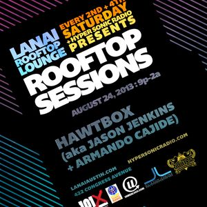 Rooftop Sessions 8/24/2013 at Lanai in Austin,TX w/ Hawtbox aka Jason Jenkins & Armando Cajide