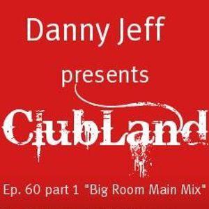 "Danny Jeff presents ClubLand episode 60 part 1 ""Big Room Main Mix"""