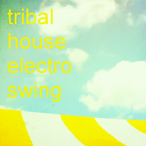 TRIBAL HOUSE - ELECTRO SWING