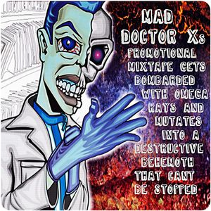 Mad Doctor Xs Promotional Mix Gets Bombarded with Omega Rays and Mutates into a Destructive Behemoth