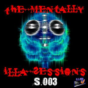 The Mentally iLLA Sessions S.003