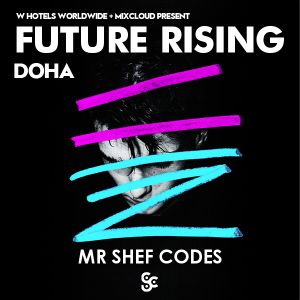 Mr Shef Codes : FUTURE RISING Doha - W Hotels & Mixcloud