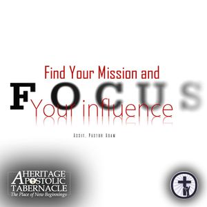 8-9-17 Find Your Mission And Focus Your Influence - Assistant Pastor Adam Perdue