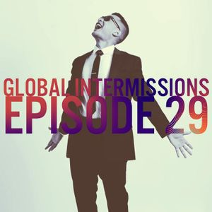 Global Intermissions Episode 29
