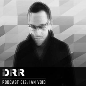 DRR Podcast 013 - Ian Void
