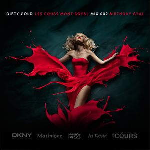DIRTY GOLD : LES COURS MONT ROYAL MIX 002 : BIRTHDAY GYAL