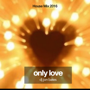 only love - house mix set - dj jon bates 2016