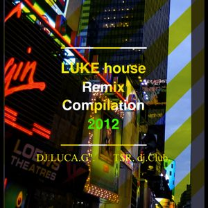 LUKE House Remix Compilation 2012