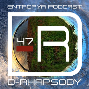D-Rhapsody - Entropya Podcast #47