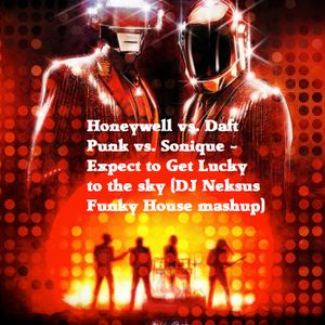 Honeywell vs. Daft Punk vs. Sonique - Expect to Get Lucky to the sky (DJ Neksus Funky House mashup)