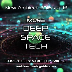 More Deep Space Tech - New Ambient 2016 vol. 13 mixed by Mike G