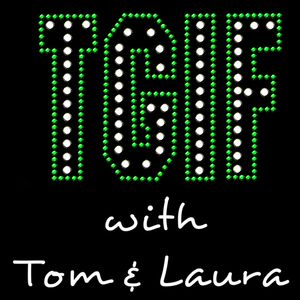 """""""TGIF - with Tom & Laura"""" - Episode 39 (Air Date: 1/08/2016)"""""""