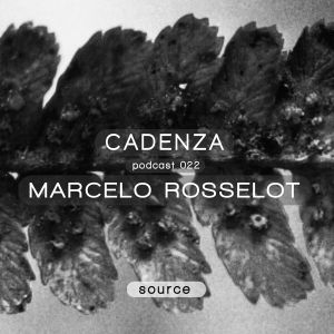 Cadenza Podcast 022 (Source) - Marcelo Rosselot