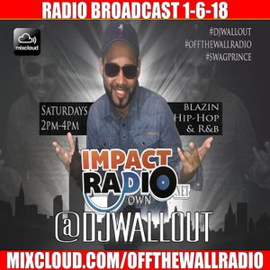 #OFFTHEWALLRADIO - 1-6-18 - #DJWALLOUT - #IMPACTRADIO - CLEAN