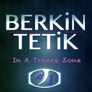 Berkin Tetik - In A Trance Zone #001